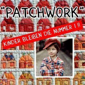 """""""Patchwork"""" Die Kinder bleiben die Nummer 1"""